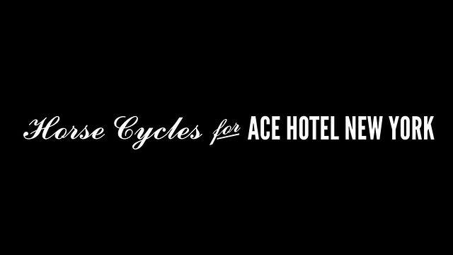 Video | ACE Hotels and Horse Cycles