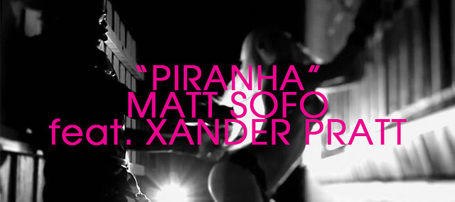"""Piranha"" - Matt Sofo feat. Xander Pratt [OFFICIAL MUSIC VIDEO]"