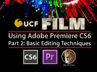Premiere Pro CS6, Pt 2 of 3: Basic Editing Techniques