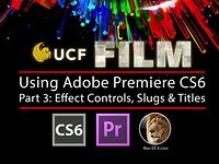 Premiere Pro CS6, Pt 3 of 3: Effect Controls, Slugs &amp; Titles