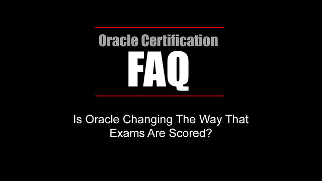 FAQ: Is Oracle Changing The Way That Exams Are Scored?