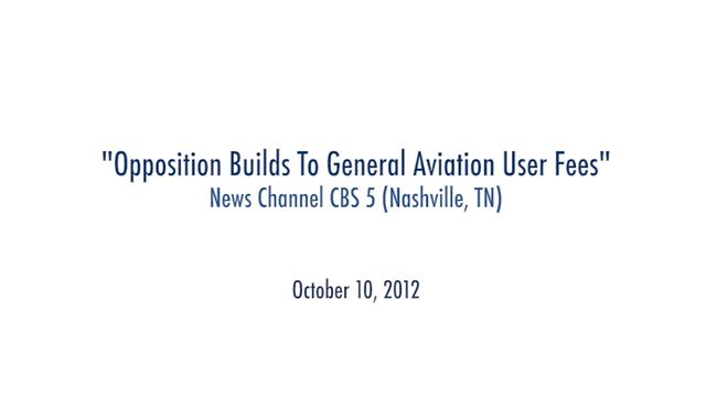 """Opposition Builds To General Aviation User Fees"" News Channel CBS 5 (Nashville, TN) October 10, 2012"