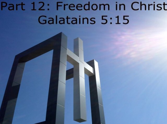 Part 12: Freedom in Christ (Galatians Series) Gal 5:1-15