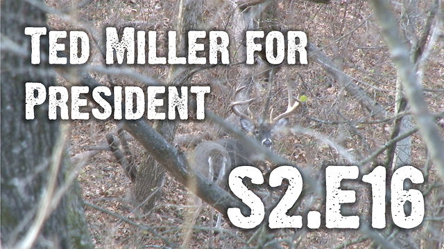"Whitetails INC S2.E16 - ""Ted Miller for President"""