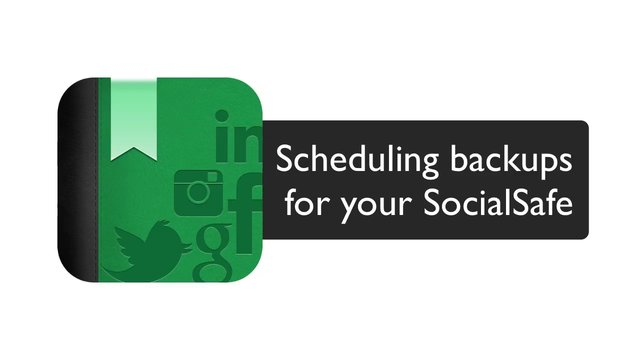 Scheduling your SocialSafe