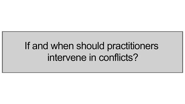 If And When Should Practitioners Intervene In Conflicts?