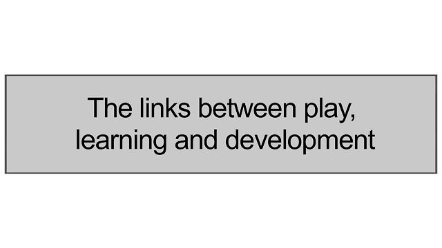 1.1 The Links Between Play, Learning And Development