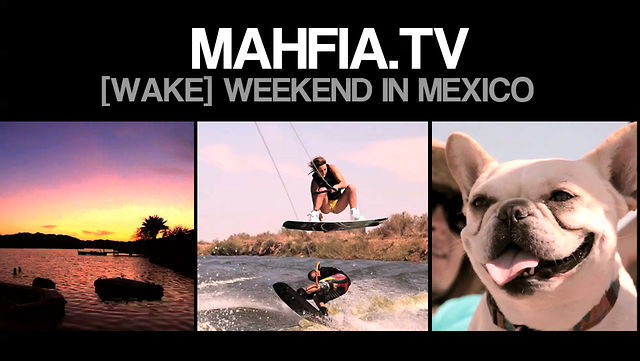 [MAHFIA TV] WAKE WEEKEND IN MEXICO