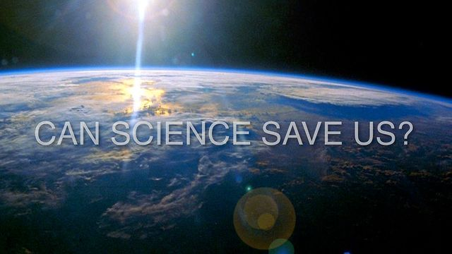 CAN SCIENCE SAVE US?