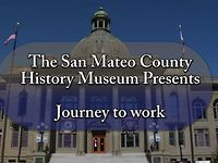 San Mateo County History Museum - Journey to Work