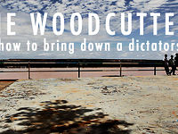 THE WOODCUTTERS - Or how to bring down a dictatorship.