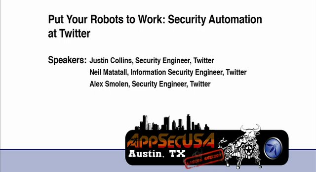 Put Your Robots to Work: Security Automation at Twitter - Justin Collins, Neil Matatall, Alex Smolen