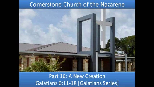 Part 16: A New creation (Galatians Series) Gal 6:11-18