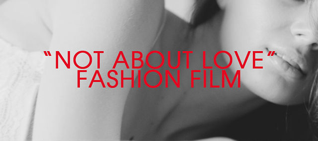 """Not About Love"" [FASHION FILM] Red Scarlet 4K"