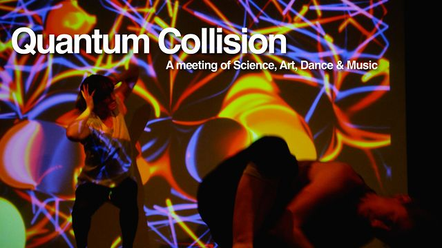 Quantum Collision. A meeting of Science, Art, Dance and Music.