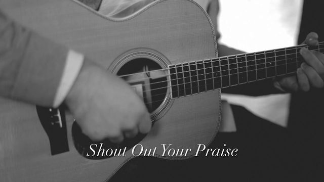 Shout Out Your Praise (Song Story)