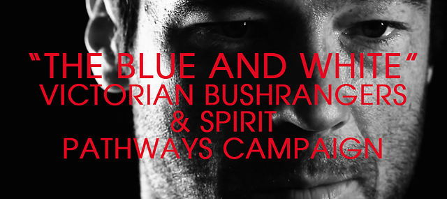 """The Blue And White"" - Victorian Spirit & Bushrangers Pathways Campaign"