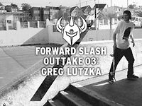 Forward Slash Outtake 03: Greg Lutzka