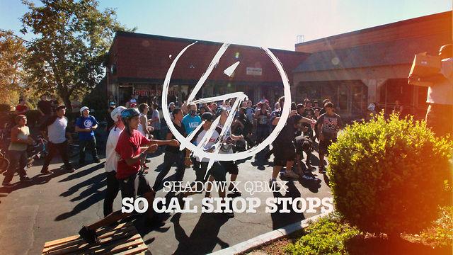 Shadow x QBMX - So Cal Shop Stops