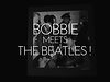 Bobbie Meets The Beatles!