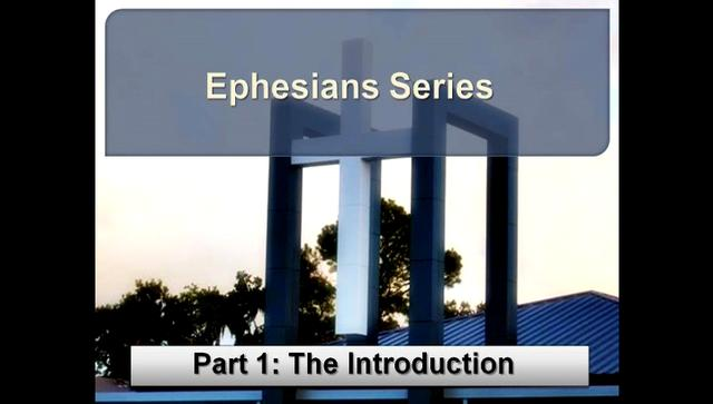 Ephesians Series:  Part 1 (Jan 6 2013)