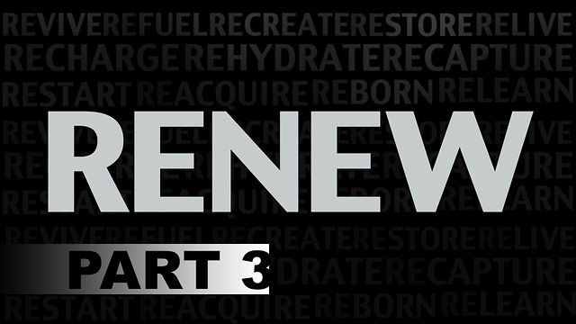 "JANUARY 13, 2013  ""RENEW"" PART 3"