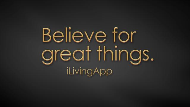 Believe for Great Things, ilivingapp.com