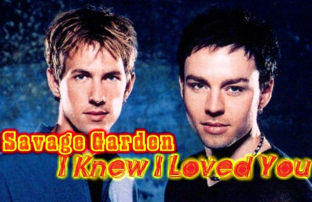 Savage garden i knew i loved you lyrics video I want you savage garden lyrics