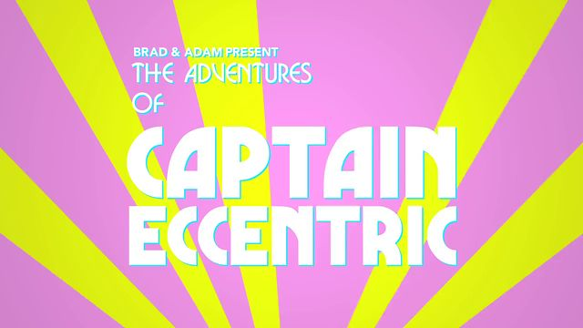 Brad & Adam Present The Adventures of Captain Eccentric