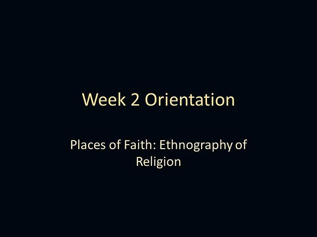 Week 2 Orientation in Places of Faith: Ethnography of Religion