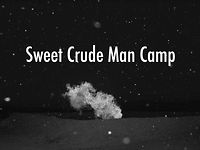 Sweet Crude Man Camp