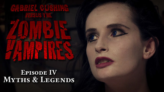 Gabriel Cushing Vs The Zombie Vampires: Episode 4/8: Myths & Legends