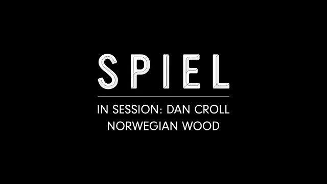 SPIEL | Dan Croll: Norwegian Wood