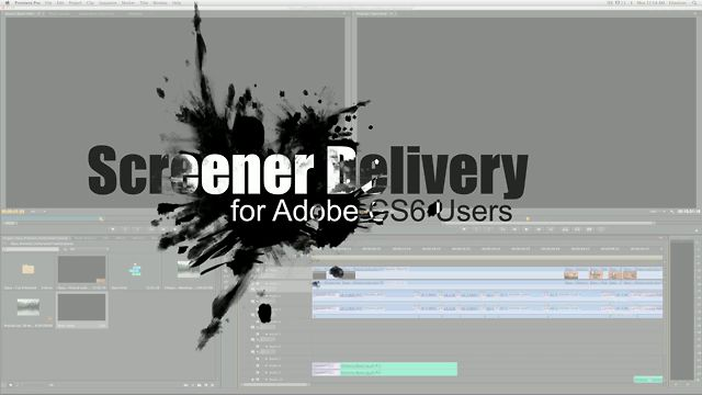Adobe CS6 Screener Delivery: How to Generate Your Digital Master File