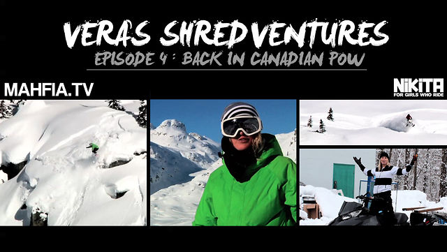 "[MAHFIA TV] VERA'S SHREDVENTURES EP 4: ""BACK IN CANADIAN POW"""