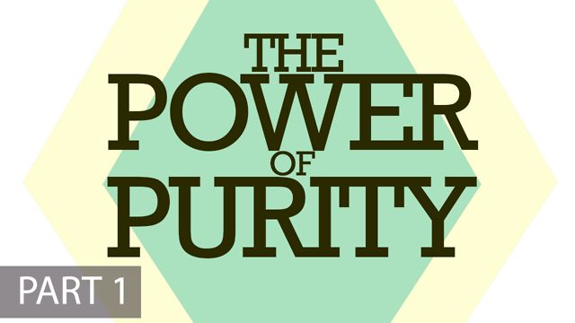 "February 17, 2013 ""The Power Of Purity"" Part 1"