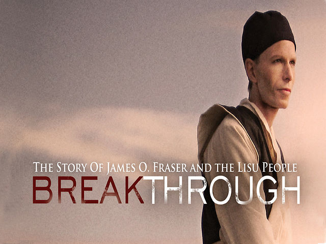 Breakthrough: The Story of James O Fraser and the Lisu People
