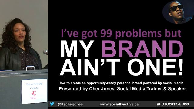 99 Problems But My Brand Ain't One! How to create an opportunity-ready personal brand powered by social media, Podcamp Toronto