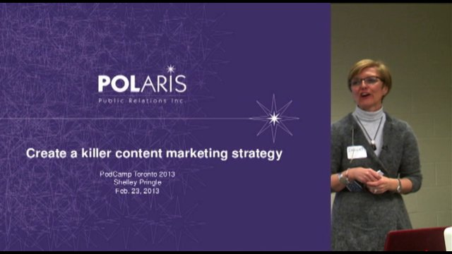 How to Develop a Killer Content Marketing Strategy, Shelley Pringle, PodCamp Toronto 2013, Rogers Communication Centre, Ryerson