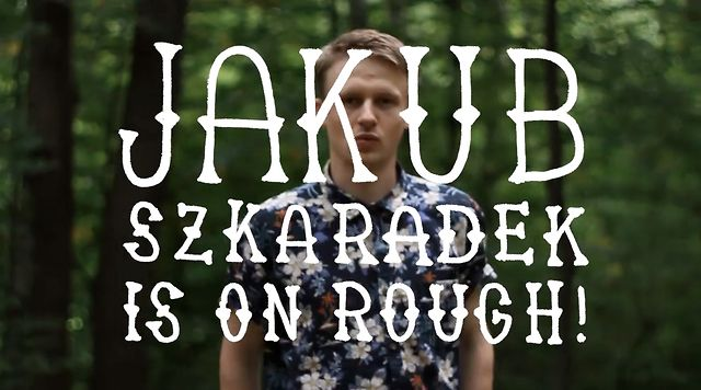 Jakub is on Rough!