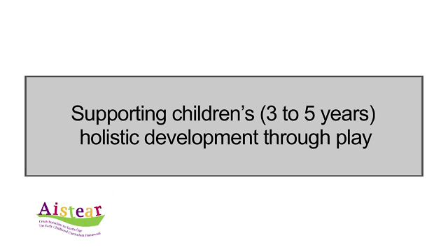 Supporting Children's (3 To 5 Years) Holistic Development Through Play