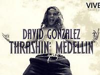 David Gonzalez - Thrashin' Medellin
