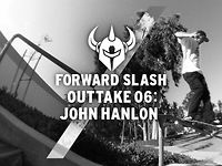 Forward Slash Outtake 06: John Hanlon