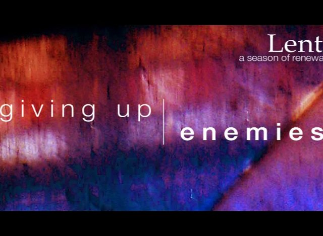 LENT Giving Up Enemies - 3.10.2013 on Vimeo