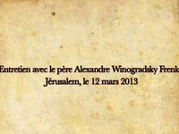Entretien avec le pre Alexandre Winogradsky Frenkel - Jrusalem 12 mars 2013