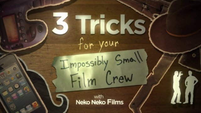 How To Make a Movie with an Impossibly Small Film Crew (and Budget)