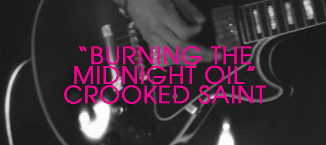 """Burning The Midnight Oil"" - Crooked Saint"