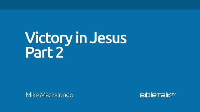 Victory in Jesus - Part 2
