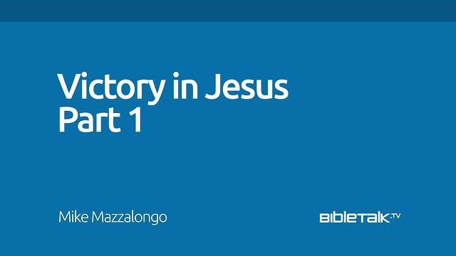 Victory in Jesus - Part 1