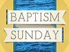 April 14, 2013 - Baptism Sunday